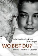 Julia Engelbrecht-Schnür & Britta Nagel: Wo bist du? Demenz - Abschied zu Lebzeiten (2009)